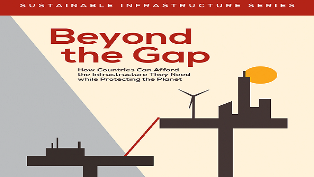 Beyond the Gap : How Countries Can Afford the Infrastructure They Need while Protecting the Planet