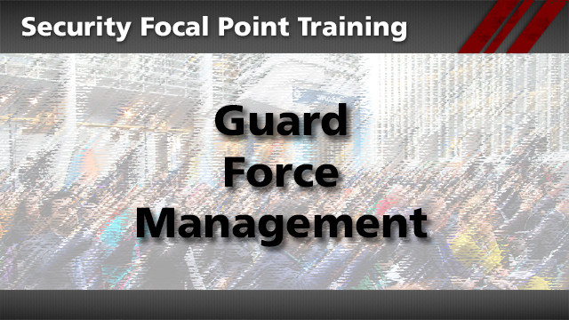 Security Focal Point: Guard Force Management