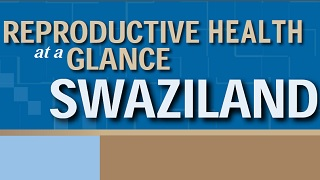 Swaziland - Reproductive Health at a Glance