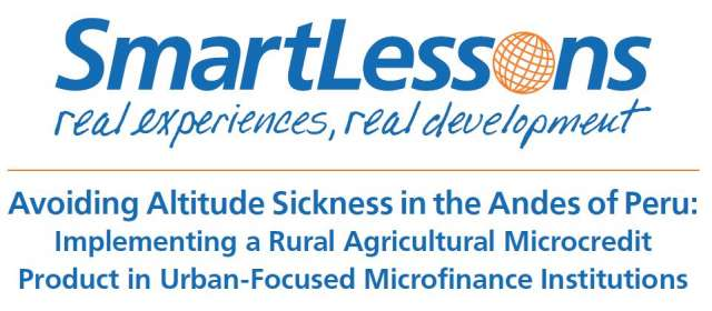 Avoiding Altitude Sickness in the Andes of Peru: Implementing a Rural Agricultural Microcredit Product in Urban-Focused Microfinance Institutions