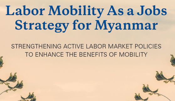 Executive Summary: Labor Mobility as a Jobs Strategy for Myanmar - Strengthening Active Labor Market Policies to Enhance the Benefits of Mobility