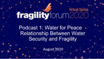 Podcast 1: Water for Peace - Relationship Between Water Security and Fragility