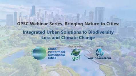 GPSC Webinar Series - Bringing Nature to Cities: Integrated Urban Solutions to Biodiversity Loss and Climate Change