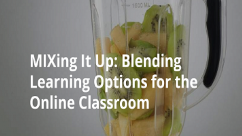 MIXing It Up: Blending Learning Options for the Online Classroom