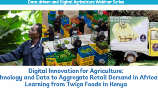 Digital Ag Series: Use of Technology and Data to Aggregate Retail Demand in African Cities- Learning from Twiga Foods in Kenya