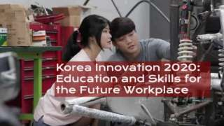 Korea Innovation 2020: Education and Skills for the Future Workplace