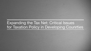 Expanding the Tax Net: Critical Issues for Tax Policy in Developing Countries