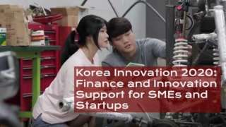 Korea Innovation 2020: Finance and Innovation Support for SMEs and Startups