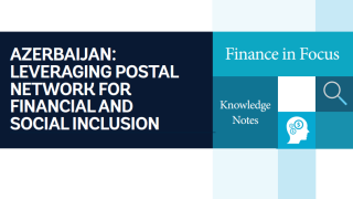 Azerbaijan : Leveraging Postal Network for Financial and Social Inclusion