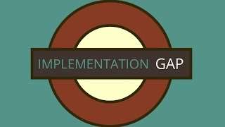 Mind the Implementation Gap