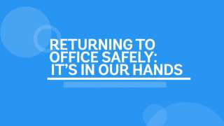 Returning to Office Safely: It's In Our Hands