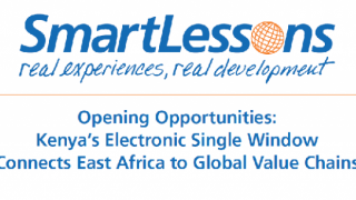 Opening Opportunities : Kenya's Electronic Single Window Connects East Africa to Global Value Chains