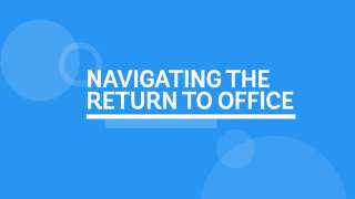 Navigating the Return to Office: Helping You Be Prepared