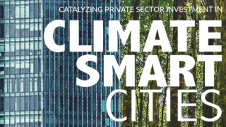 Catalyzing Private Sector Investment in Climate-Smart Cities