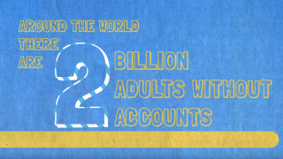 2 Billion: Number of Adults Worldwide Without Access to Formal Financial Services