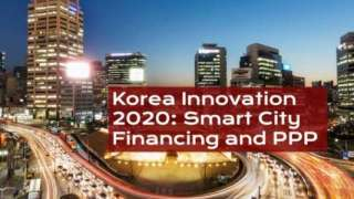 Korea Innovation 2020: Smart City Financing and PPP